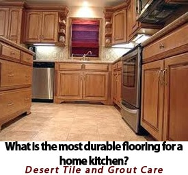 what is the most durable flooring for a home kitchen tile and grout. Black Bedroom Furniture Sets. Home Design Ideas