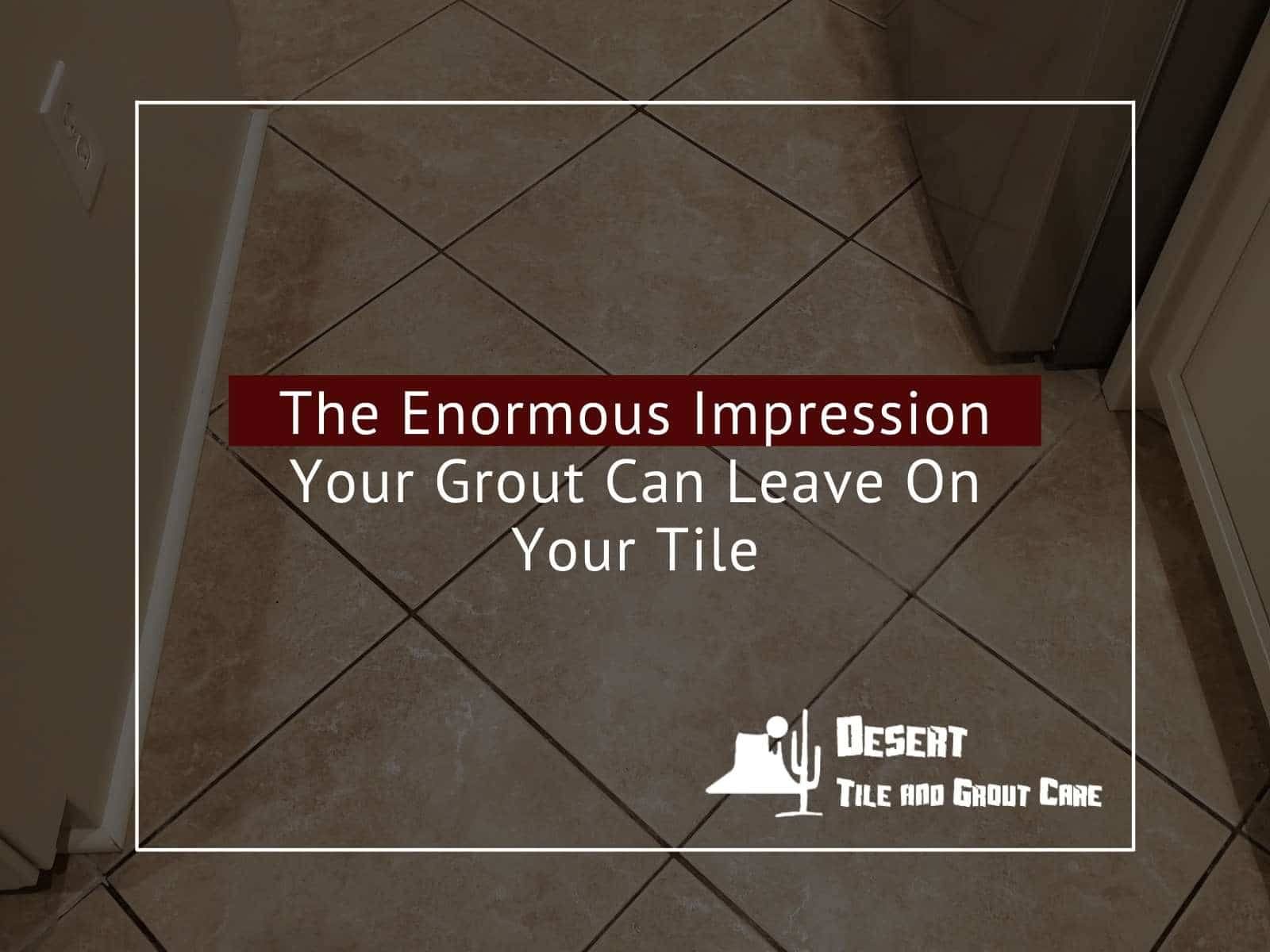 The Enormous Impression Your Grout Can Leave On Your Tile